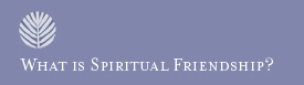 What Is Spiritual Friendship?